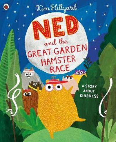Ned and the Great Garden Hamster Race: a story about kindness - Kim Hillyard
