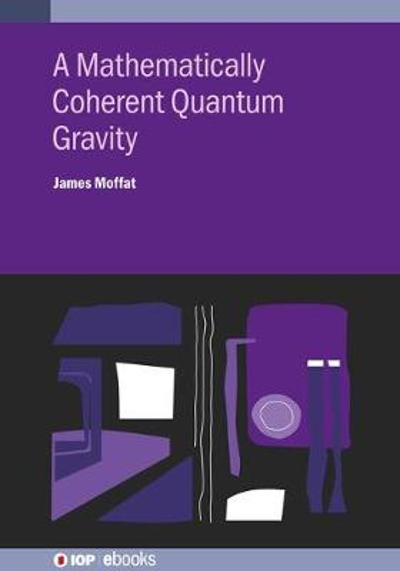 A Mathematically Coherent Quantum Gravity - James Moffat