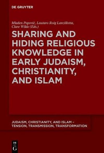 Sharing and Hiding Religious Knowledge in Early Judaism, Christianity, and Islam - Mladen Popovic