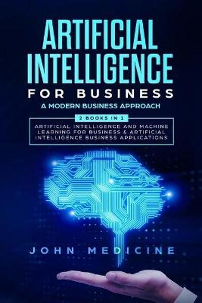 Artificial Intelligence for Business - John Medicine