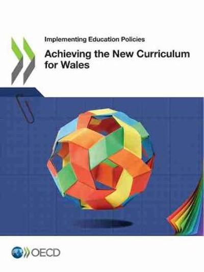 Achieving the new curriculum for Wales - Organisation for Economic Co-operation and Development