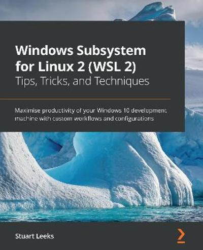 Windows Subsystem for Linux 2 (WSL 2) Tips, Tricks, and Techniques - Stuart Leeks