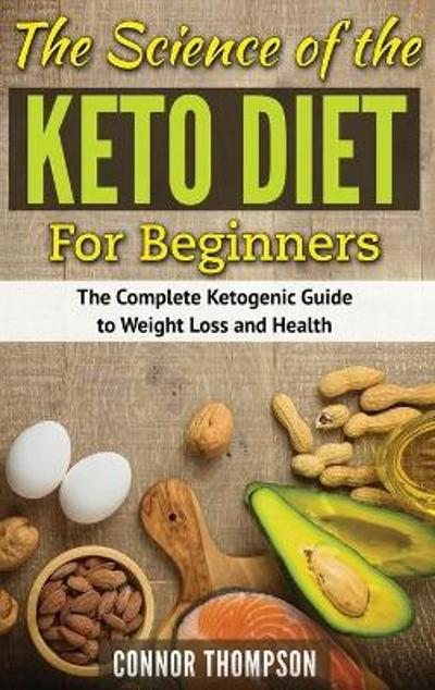 The Science of the Keto Diet for Beginners - Connor Thompson
