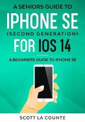 A Seniors Guide To iPhone SE (Second Generation) For iOS 14 - Scott La Counte