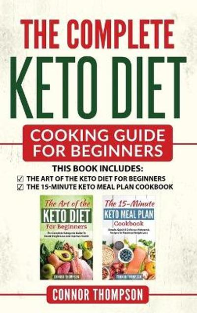 The Complete Keto Diet Cooking Guide For Beginners - Connor Thompson
