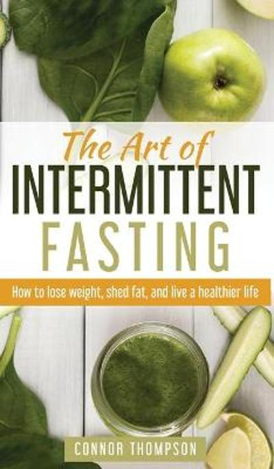 The Art of Intermittent Fasting - Connor Thompson