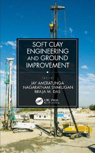 Soft Clay Engineering and Ground Improvement - Jay Ameratunga