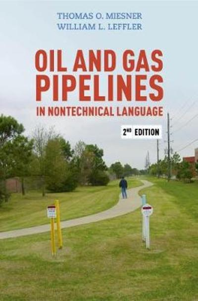 Oil & Gas Pipelines in Nontechnical Language - Thomas O. Miesner