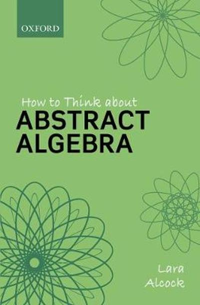 How to Think About Abstract Algebra - Lara Alcock