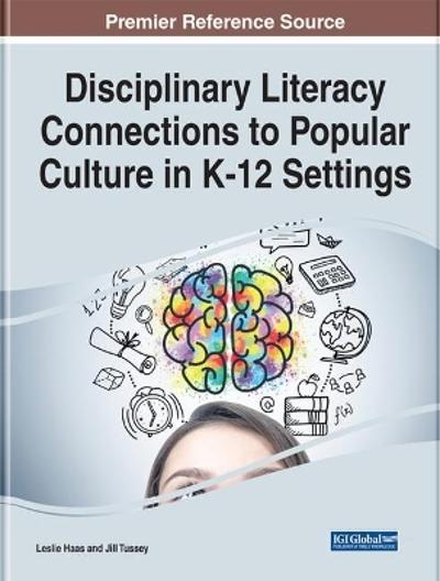 Disciplinary Literacy Connections to Popular Culture in K-12 Settings - Leslie Haas