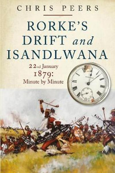 Rorke's Drift and Isandlwana - Chris Peers