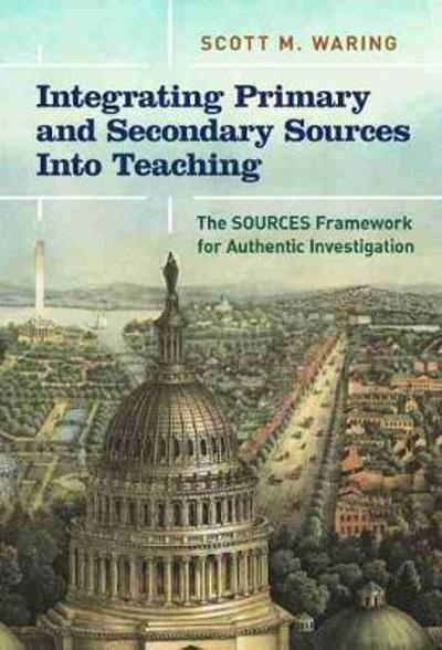 Integrating Primary and Secondary Sources Into Teaching - Scott M. Waring