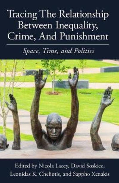 Tracing the Relationship between Inequality, Crime and Punishment - Nicola Lacey