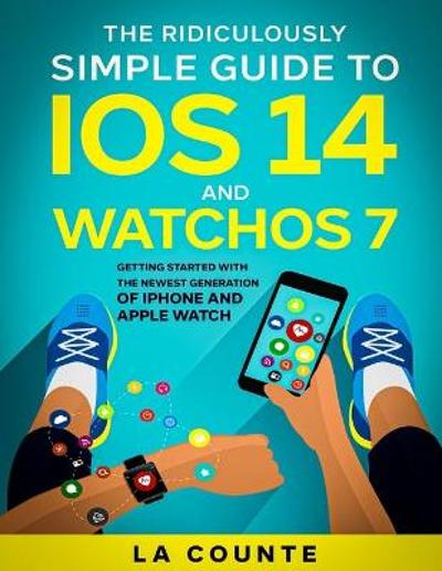 The Ridiculously Simple Guide to iOS 14 and WatchOS 7 - Scott La Counte