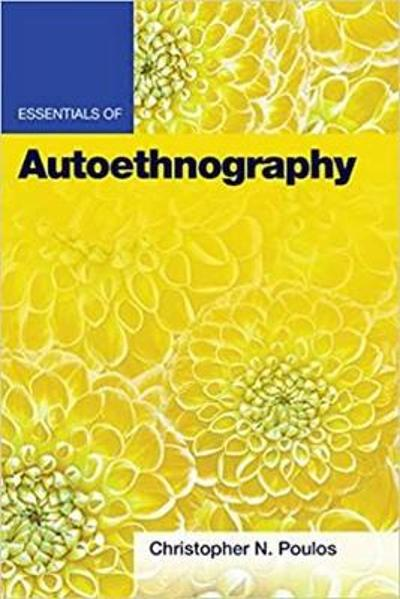 Essentials of Autoethnography - Christopher N. Poulos