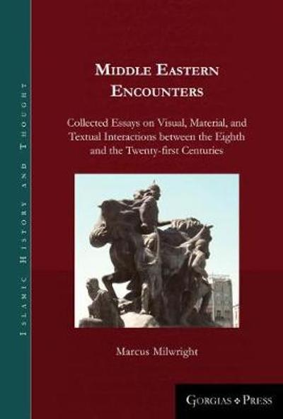 Middle Eastern Encounters - Marcus Milwright