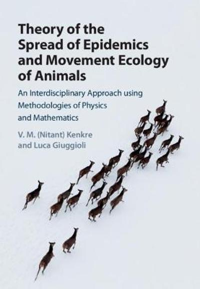 Theory of the Spread of Epidemics and Movement Ecology of Animals - V. M. (Nitant) Kenkre