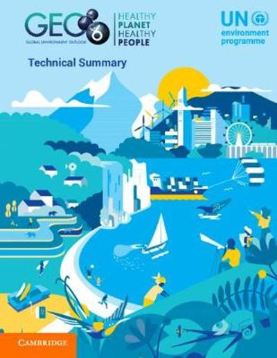 Global Environment Outlook - GEO-6: Technical Summary - UN Environment