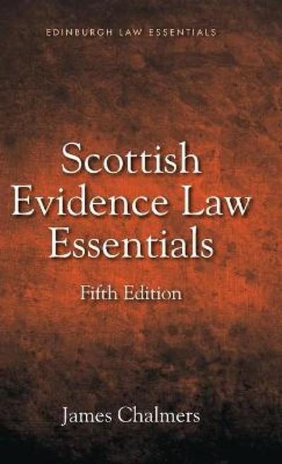 Scottish Evidence Law Essentials - James Chalmers