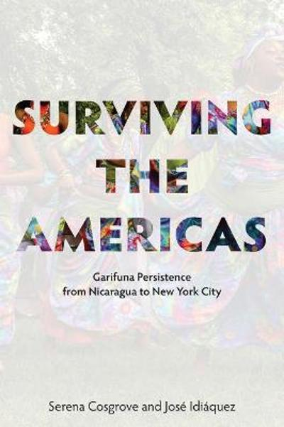 Surviving the Americas - Garifuna Persistence from Nicaragua to New York City - Serena Cosgrove