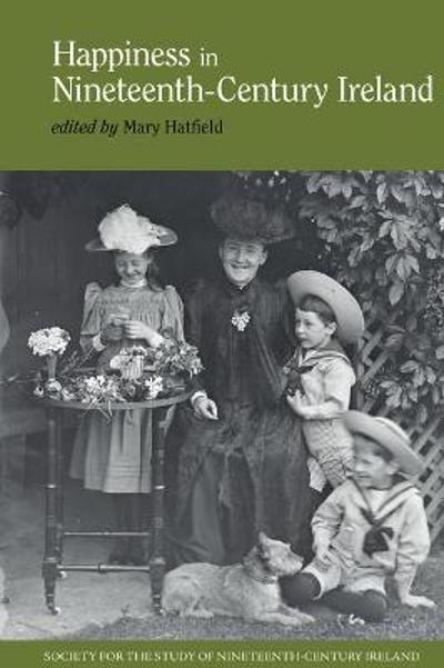 Happiness in Nineteenth-Century Ireland - Mary Hatfield