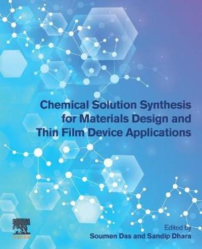 Chemical Solution Synthesis for Materials Design and Thin Film Device Applications - Soumen Das