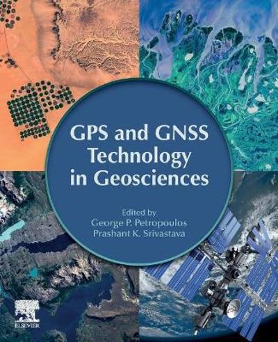GPS and GNSS Technology in Geosciences - George P. Petropoulos