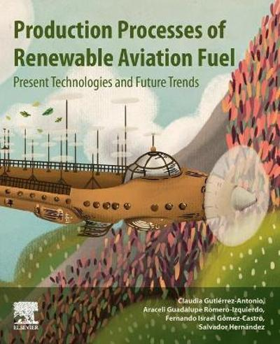 Production Processes of Renewable Aviation Fuel - Claudia Gutierrez-Antonio