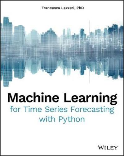 Machine Learning for Time Series Forecasting with Python - Francesca Lazzeri