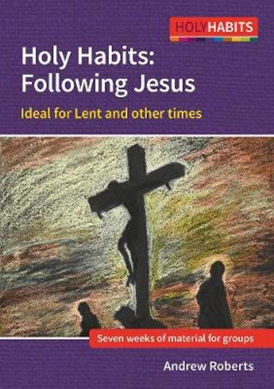 Holy Habits: Following Jesus - Andrew Roberts