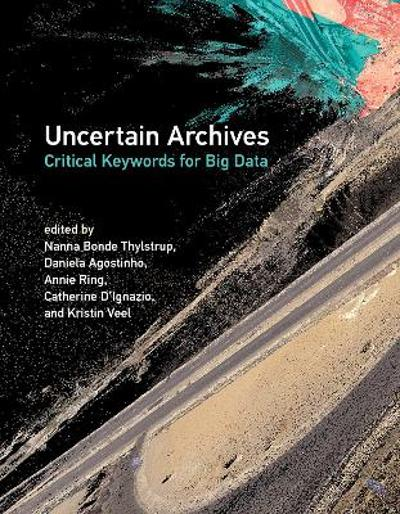 Uncertain Archives - Nanna Bonde Thylstrup
