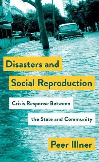 Disasters and Social Reproduction - Peer Illner