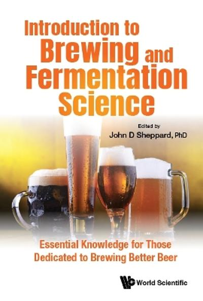 Introduction To Brewing And Fermentation Science: Essential Knowledge For Those Dedicated To Brewing Better Beer - John Sheppard