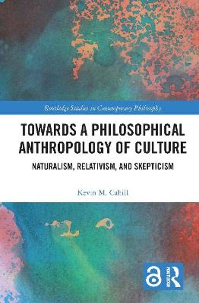 Towards a Philosophical Anthropology of Culture - Kevin M. Cahill