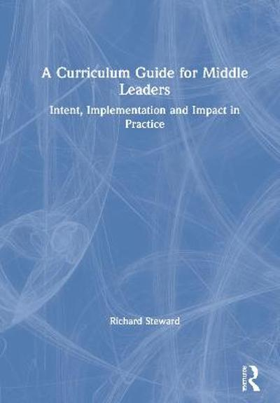 A Curriculum Guide for Middle Leaders - Richard Steward