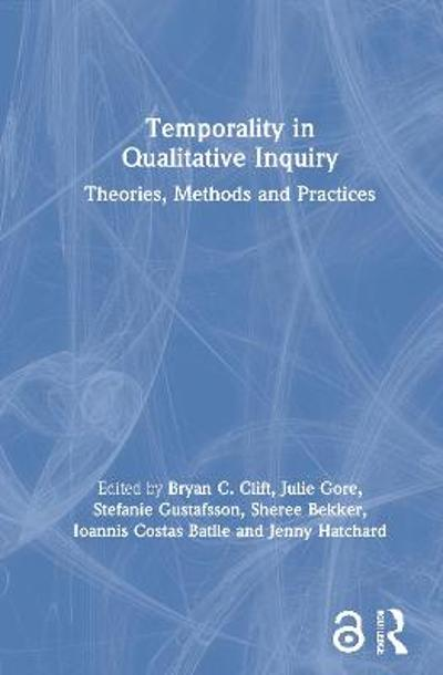 Temporality in Qualitative Inquiry - Bryan C. Clift