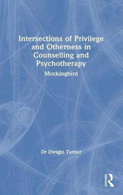 Intersections of Privilege and Otherness in Counselling and Psychotherapy - Dwight Turner