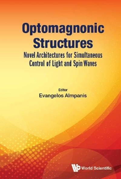 Optomagnonic Structures: Novel Architectures For Simultaneous Control Of Light And Spin Waves - Evangelos Almpanis