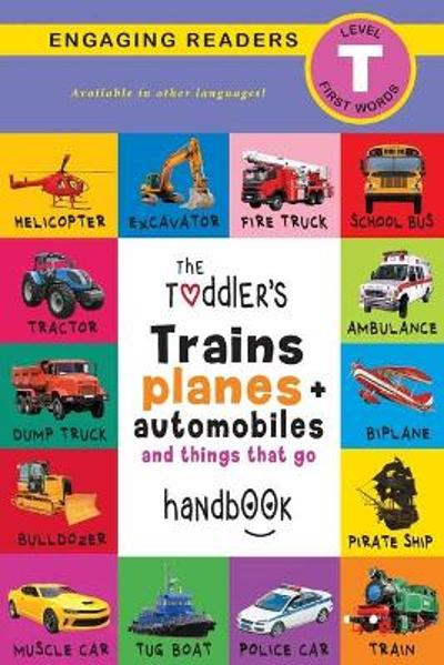 The Toddler's Trains, Planes, and Automobiles and Things That Go Handbook - Ashley Lee