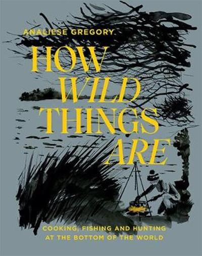 How Wild Things Are - Analiese Gregory