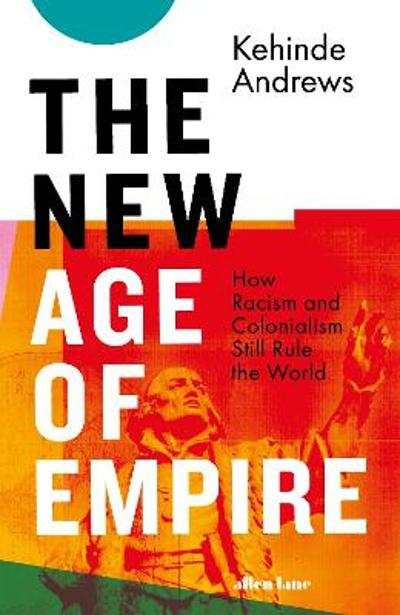 The New Age of Empire - Kehinde Andrews