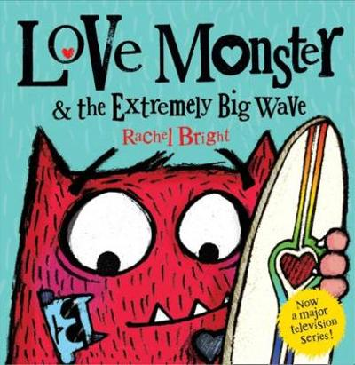 Love Monster and the Extremely Big Wave - Rachel Bright