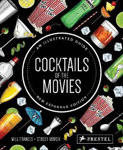 Cocktails of the Movies: An Illustrated Guide to Cinematic Mixology (New Expanded Edition) - Will Francis