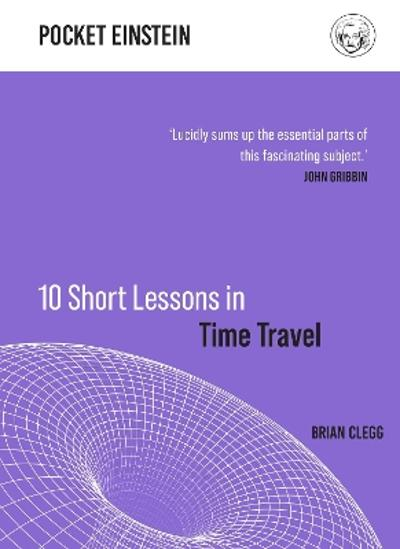 10 Short Lessons in Time Travel - Brian Clegg