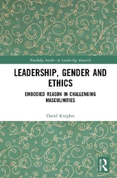 Leadership, Gender and Ethics - David Knights