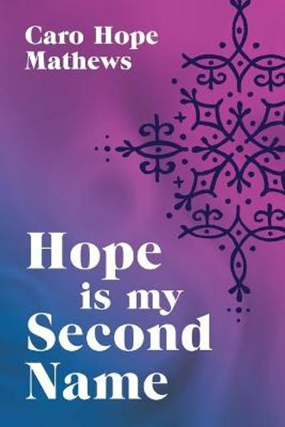 Hope is my Second Name - Caro Hope Mathews