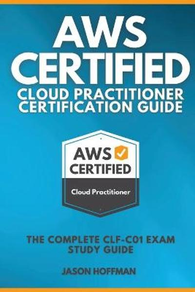 Aws Certified Cloud Practitioner Certification Guide - Jason Hoffman