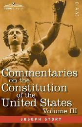 Commentaries on the Constitution of the United States Vol. III (in three volumes) - Joseph Story