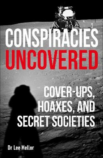 Conspiracies Uncovered - Lee Dr Mellor