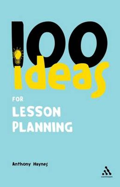 100 Ideas for Lesson Planning - Anthony Haynes